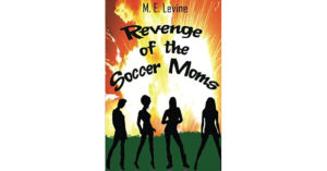 Revenge of the Soccer Moms is written by Indiana mom Myra Levine.